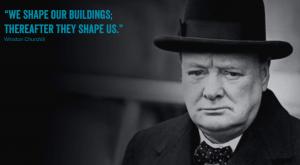Churchill Vi former bygningene våre, deretter former de oss